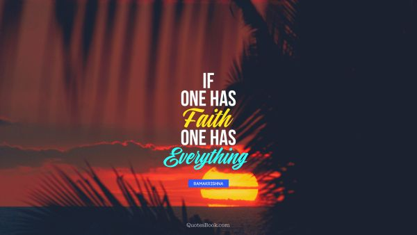 If one has faith one has everything