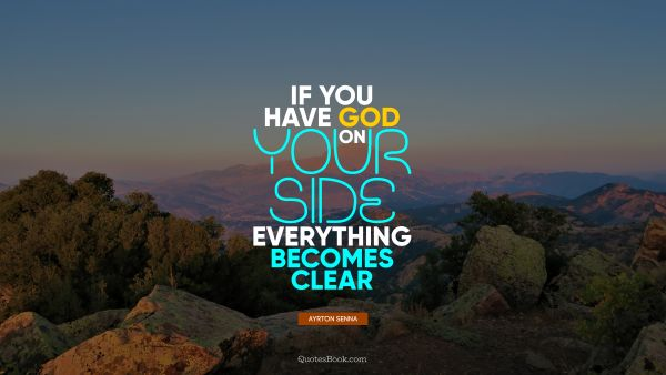 If you have God on your side, everything becomes clear
