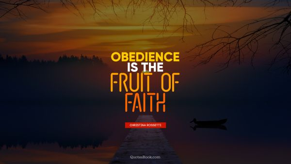 Obedience is the fruit of faith