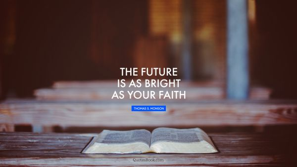 The future is as bright as your faith