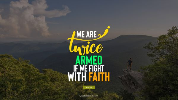 We are twice armed if we fight with faith