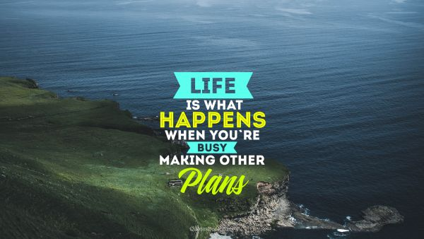 RECENT QUOTES Quote - Life is what happens when you're busy making other plans