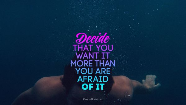 Search Results Quote - Decide that you want it more than you are afraid of it. Unknown Authors