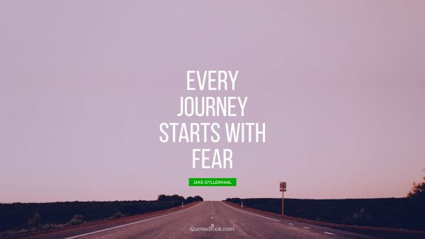 Every journey starts with fear