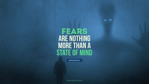 QUOTES BY Quote - Fears are nothing more than a state of mind. Napoleon Hill