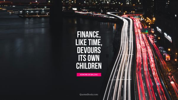 Finance, like time, devours its own 