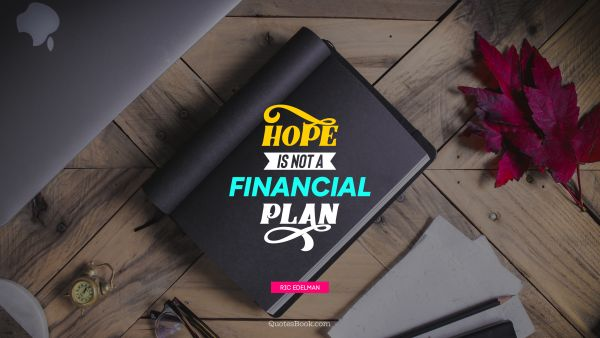 Finance Quote - Hope is not a financial plan. Ric Edelman