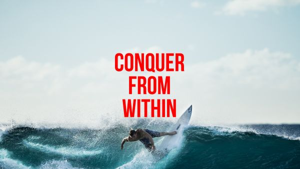 Conquer from within