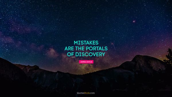 Mistakes are the portals of discovery