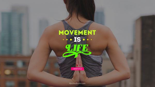 Movement is life