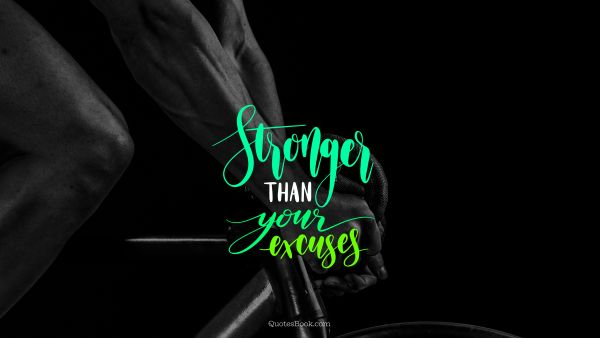 Fitness Quote - Stronger than your excuses. Unknown Authors