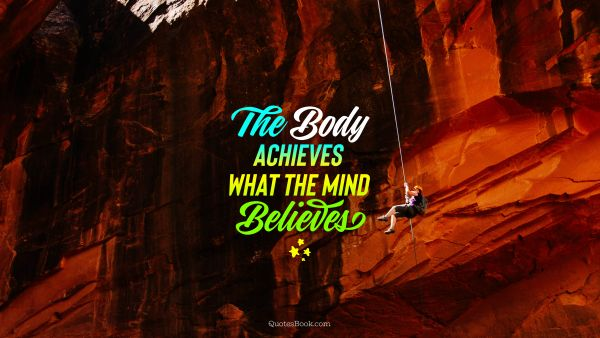 Fitness Quote - The body achieves what the mind believes. Unknown Authors