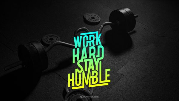 Search Results Quote - Work hard stay humble. Unknown Authors