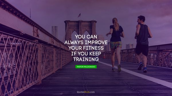 You can always improve your fitness if you keep training