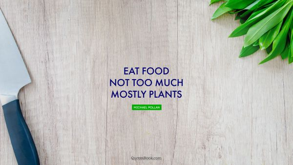 Eat food. Not too much. Mostly plants