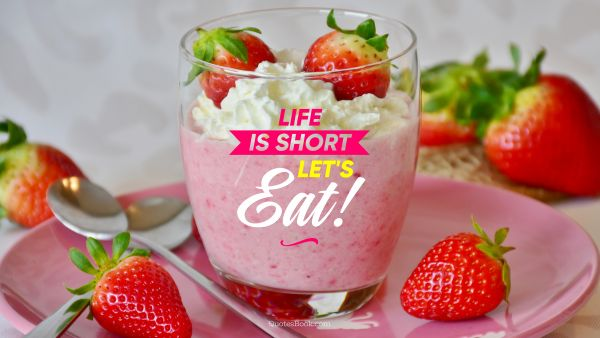 Life is short let's eat