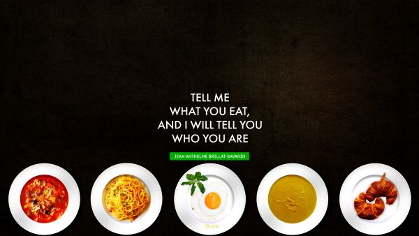 Tell me what you eat, and I will tell you who you are