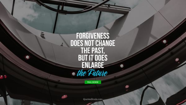 Forgiveness does not change the past, but it does enlarge the future