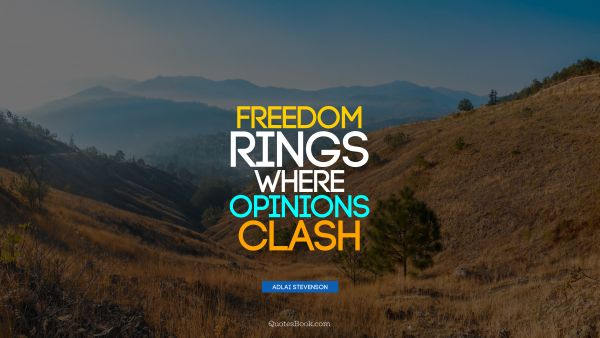 Freedom Quote - Freedom rings where opinions clash. Adlai Stevenson
