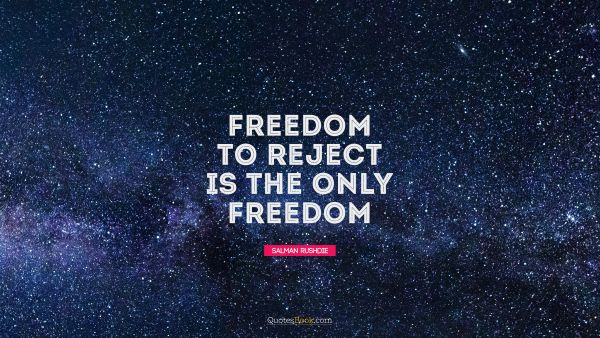 Freedom to reject is the only freedom
