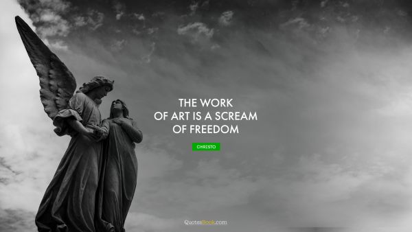 The work of art is a scream of freedom