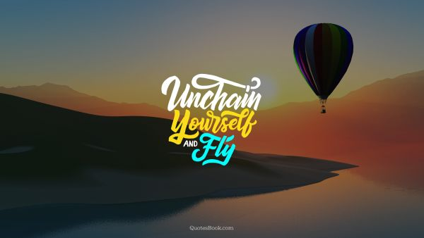 Freedom Quote - Unchain yourself and fly. Unknown Authors