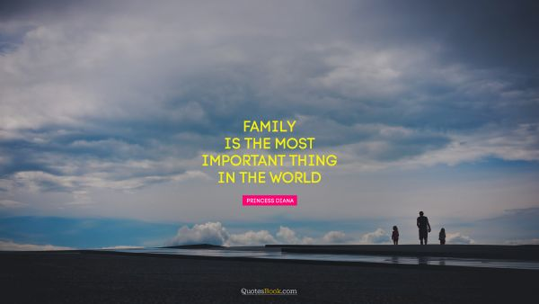 Family is the most important thing in the world