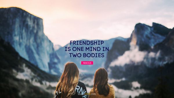 QUOTES BY Quote - Friendship is one mind in two bodies. Mencius