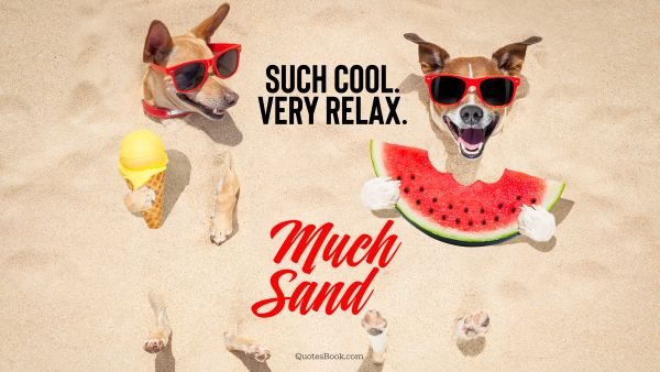 Search Results Quote - Such cool. Very relax. Much sand. Unknown Authors