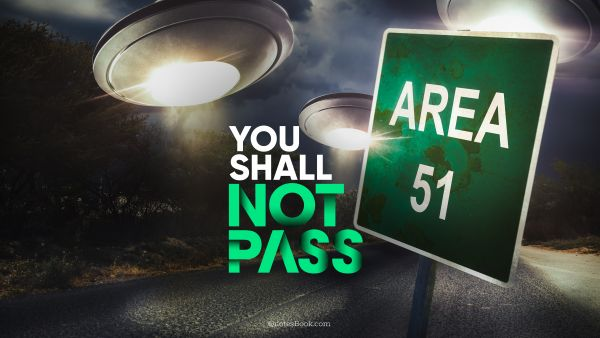 Memes Quote - You shall not pass. Unknown Authors
