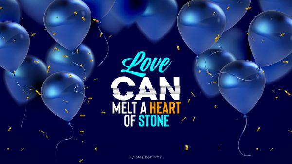 Love can melt a heart of stone