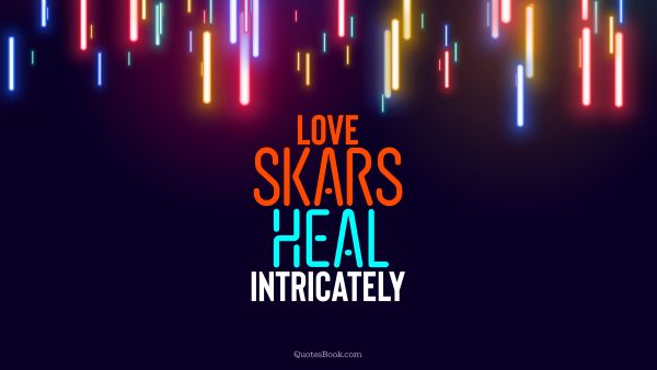Love scars heal intricately