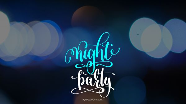 Funny Quote - Night party. Unknown Authors