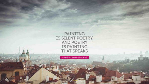 Painting is silent poetry, and poetry is painting that speaks
