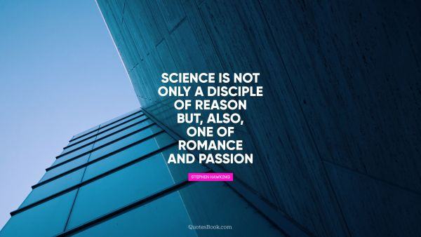 Science is not only a disciple of reason 
