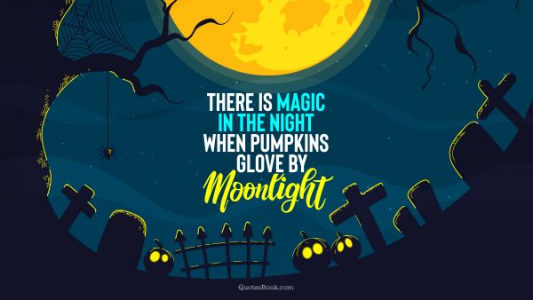 Search Results Quote - There is magic in the night when pumpkins glove by moonlight. Unknown Authors