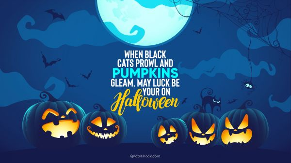 When black cats prowl and pumpkins gleam, may luck be your on Halloween
