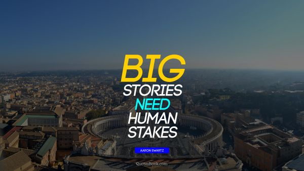 Big stories need human stakes