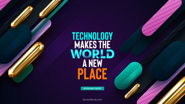 Technology makes the world a new place