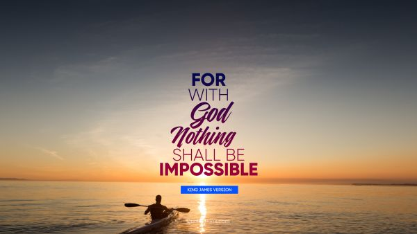 God Quote - For with God nothing shall be impossible. King James Version