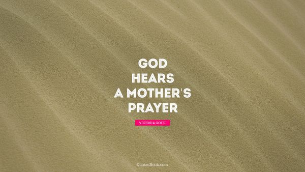 God Quote - God hears a mother's prayer. Victoria Gotti