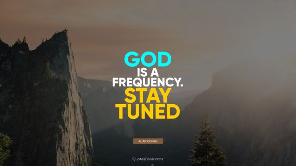 God is a frequency. Stay tuned