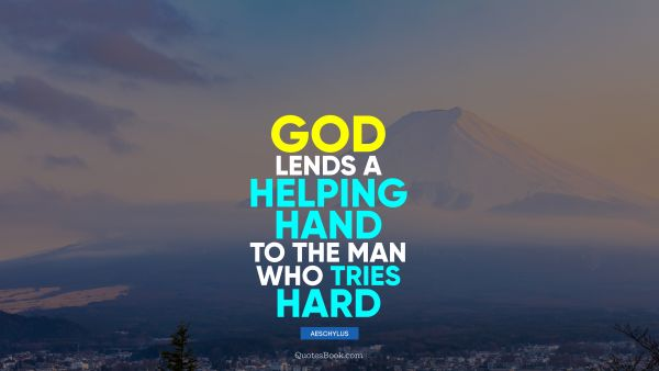 God lends a helping hand to the man who tries hard