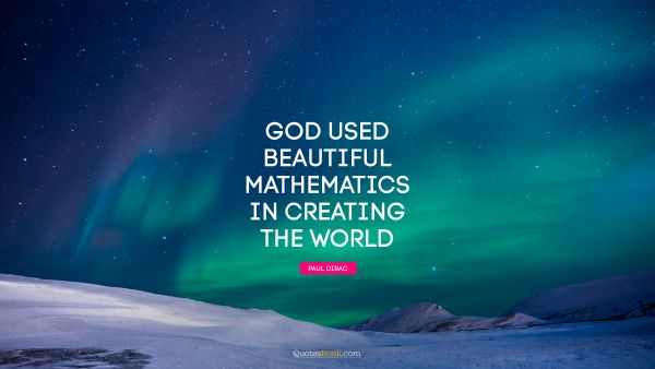 QUOTES BY Quote - God used beautiful mathematics in creating the world. Paul Dirac