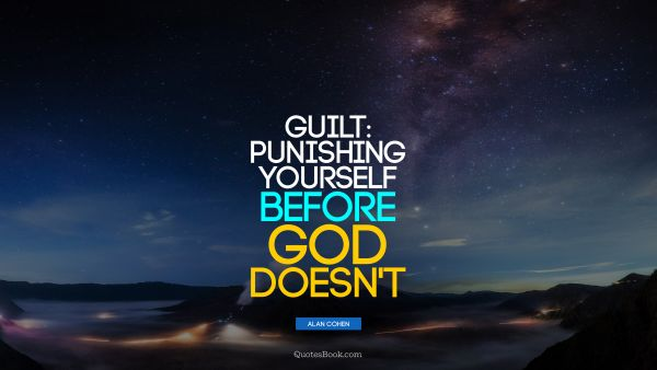 Guilt: punishing yourself before God doesn't