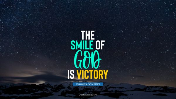 God Quote - The smile of God is victory. John Greenleaf Whittier