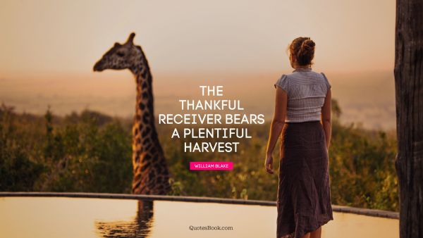The thankful receiver bears a plentiful harvest