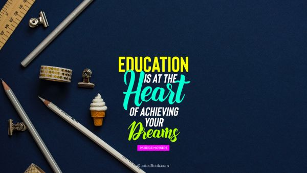 Graduation Quote - Education is at the heart of achieving your dreams. Unknown Authors