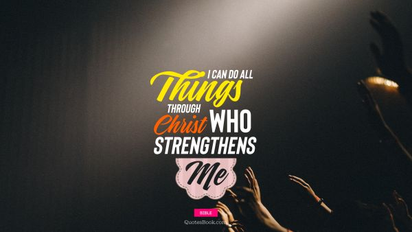 POPULAR QUOTES Quote - I can do all things through christ who strengthens me. Unknown Authors