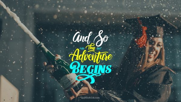 Happiness Quote - And So The Adventure Begins. Unknown Authors